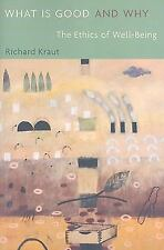 What Is Good and Why : The Ethics of Well-Being by Richard Kraut (2009,...
