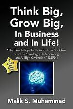 Think Big, Grow Big, in Business and in Life! : ''the Time Is Ripe for Us to...