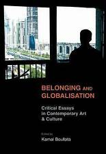 Belonging and Globalisation: Critical Essays in Contemporary Art & Culture by B
