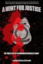 A Hunt for Justice : The True Story of an Undercover Wildlife Agent by Lucind...