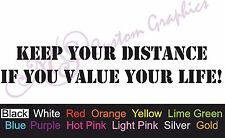 ** KEEP YOUR DISTANCE IF YOU VALUE YOUR LIFE ** Car Decal, Vinyl, Sticker, JDM