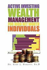 Active Investing Wealth Management for High Net Worth Individuals Gary J Harloff
