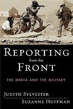 Reporting from the Front : The Media and the Military by Judith L. Sylvester...
