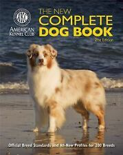 The New Complete Dog Book : Official Breed Standards and All-New Profiles for...