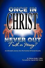 """""""Once in Christ, Never Out"""": Truth or Heresy?"""