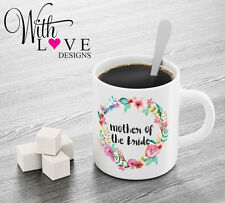 MOTHER OF THE BRIDE FLORAL COFFEE MUG TEA CUP PERSONALISED WEDDING HEN GIFT