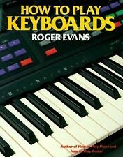 How to Play Keyboards: Everything You Need to Know to Play Keyboards, Evans, Rog