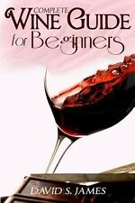 Complete Wine Tasting and Pairing Guide for Beginners : Discover How to...