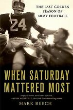 When Saturday Mattered Most : The Last Golden Season of Army Football by Mark...