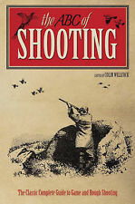 The New ABC of Shooting: A Complete Guide to Game and Shooting, By Willock, Coli