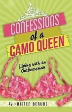 Confessions of a Camo Queen : Living with an Outdoorsman by Kristen Berube...