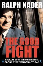 The Good Fight: Declare Your Independence and Close the Democracy Gap Nader, Ra