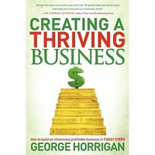 Creating a Thriving Business: How to Build an Immensely Profitable Business in 7