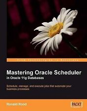 Mastering Oracle Scheduler in Oracle 11g Databases, Rood, R, New Book