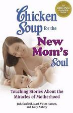 Chicken Soup for the New Mom's Soul: Touching Stories about Miracles of Motherho