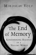 The End of Memory : Remembering Rightly in a Violent World by Miroslav Volf...
