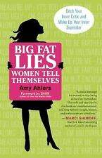 Big Fat Lies Women Tell Themselves : Ditch Your Inner Critic and Wake up Your...