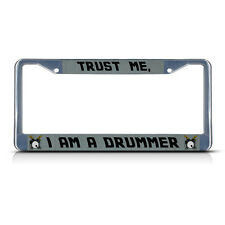 TRUST ME I AM A DRUMMER Metal License Plate Frame Tag Border Two Holes