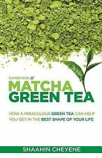 Matcha Green Tea Superfood: How a Miraculous Tea Can Help You Get in the Best...