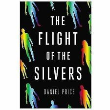 The Flight of the Silvers by Daniel Price (2014, Hardcover)