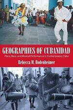 Caribbean Studies Ser.: Geographies of Cubanidad : Place, Race, and Musical...