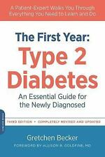 The First Year: Type 2 Diabetes: An Essential Guide for the Newly Diagnosed (The