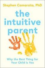 The Intuitive Parent : Why the Best Thing for Your Child Is You by Stephen...