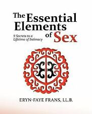 The Essential Elements of Sex : 9 Secrets to a Lifetime of Intimacy by Frans...