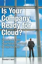 Is Your Company Ready for Cloud: Choosing the Best Cloud Adoption Strategy for Y