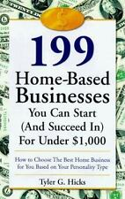 199 Great Home Businesses You Can Start and Succeed In for Under $1,000: How t
