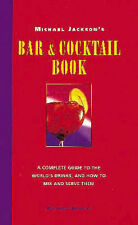 Michael Jacksons Bar and Cocktail Book: The Perfect Guide to the Art of Civilize