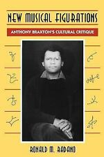 New Musical Figurations: Anthony Braxton's Cultural Critique Ronald M. Radano Bo