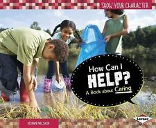 How Can I Help?: A Book About Caring (Show Your Character) by Robin Nelson