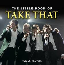 The Little Book of  Take That by Claire Welch (Hardback, 2007)