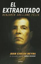 El Extraditado. Benjamín Arellano Félix by Juan Carlos Reyna and Farrah...