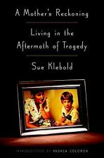 A Mother's Reckoning : Living in the Aftermath of Tragedy by Sue Klebold...