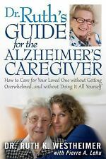 Dr. Ruth's Guide for the Alzheimer's Caregiver : How to Care for Your Loved...