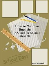 How to Write in English : A Guide for Chinese Students by Kathi Wyldeck...