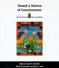 Toward a Science of Consciousness: The First Tucson Discussions and Debates (Com