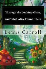 Through the Looking-Glass, and What Alice Found There by Lewis Carroll (2015,...