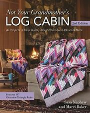 Not Your Grandmother's Log Cabin : 36 Projects * New Quilts, Design-Your-Own...