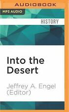 Into the Desert : Reflections on the Gulf War by Jeffrey A. Engel (Editor)...