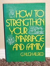 How to Strengthen Your Marriage and Family by G. Hugh Allred 1977 LDS MORMON PB