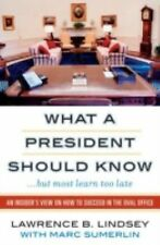 What A President Should Know: An Insider's View on How to Succeed in the Oval O