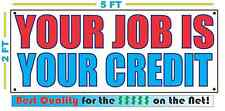 YOUR JOB IS YOUR CREDIT Banner Sign NEW Larger Size Best Quality for The $$$