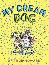 My Dream Dog by Arthur Howard (2016, Picture Book)