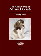 The Adventures of Otto Von Schnoodle- Trilogy Two