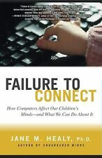 Failure to Connect : How Computers Affect Our Children's Minds - And What We...