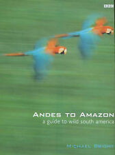 Andes to Amazon: A Guide to Wild South America Michael Bright Excellent Book