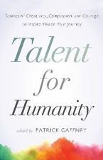 Talent for Humanity : Journeys of Courage by Thierry Sanchez (2015, Paperback)